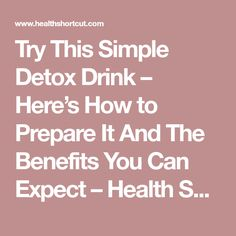 Try This Simple Detox Drink – Here's How to Prepare It And The Benefits You Can Expect – Health Shortcut