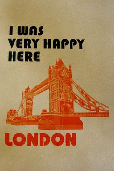 Truth to say someday;)  Happy London.