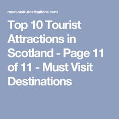 Top 10 Tourist Attractions in Scotland - Page 11 of 11 - Must Visit Destinations