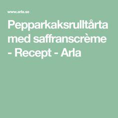 Pepparkaksrulltårta med saffranscrème - Recept - Arla