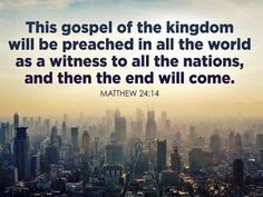"""""""And this gospel of the kingdom will be preached in all the world as a witness to all the nations, and then the end will come"""" (Matthew NKJV). Walk By Faith, Faith In God, Christian Life, Christian Quotes, Bible End Times, Matthew 24 14, End Times Prophecy, Bible News, Give Me Jesus"""