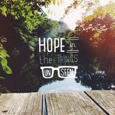 Have Hope In The Things Unseen | Quote