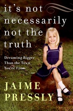 """""""It's Not Necessarily Not The Truth: Dreaming Bigger Than The Town You're From"""" by Jamie Pressly (Want to Read)"""