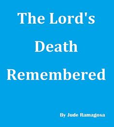 The Lord's Death Remembered by Jude Ramagosa http://www.amazon.com/dp/B016EEP6K4/ref=cm_sw_r_pi_dp_Mx8hwb12HBRR2