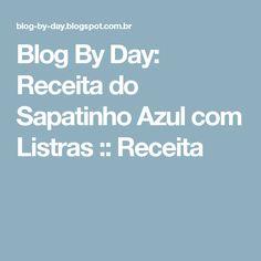 Blog By Day: Receita do Sapatinho Azul com Listras :: Receita