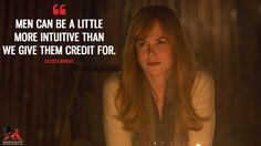 Celeste Wright: Men can be a little more intuitive than we give them credit for. More on: http://www.magicalquote.com/series/big-little-lies/ #CelesteWright #BigLittleLies