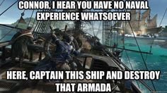 Connor, I hear you have no naval experience whatsoever... Here, captain this ship and destroy that armada.