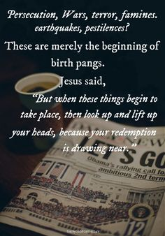 """All around us are signs of the times, alerting us to the fact that the coming of Jesus is near. He said, """"Now when these things begin to happen, look up and lift up your heads, because your redemption draws near"""" (Luke 21:28). The coming of Christ is..."""