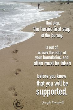 An inspirational quote from Joseph Campbell on taking first steps and trusting that you will be supported. The universe truly does have your back! BELIEVE. Good energy content on InspireGoodVibes.com