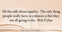 Bob Dylan Quotes About Equality - 17032