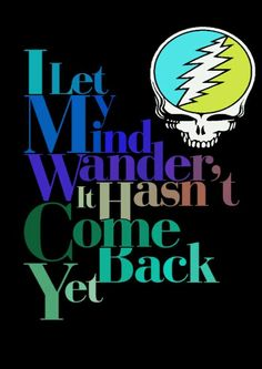 ☮ American Hippie Art Quotes ~ Oh ya, my mind's on a long strange trip ;) .. Grateful Dead