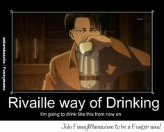 Rivaille way of Drinking