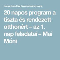 20 napos program a tiszta és rendezett otthonért – az 1. nap feladatai – Mai Móni Monet, Life Hacks, Organizers, Decor, Creative, Decoration, Planners, Decorating, Organizations