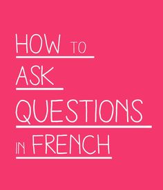 Talk in French: How to Ask Questions in French » Talk in French