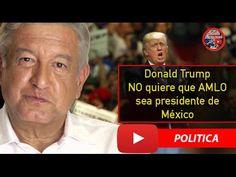 Donald Trump NO quiere que Lopez Obrador sea presidente en 2018 🔴  | Not...