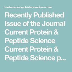 Recently Published Issue of the Journal Current Protein & Peptide Science Current Protein & Peptide Science publishes review articles on specific aspects involving proteins, peptides, and interactions between the enzymes, the binding interactions of hormones and their receptors; the properties of transcription factors and other molecules that regulate gene expression; the reactions leading to the immune response #benthamscience #benthamsciencepublishers www.benthamscience.com