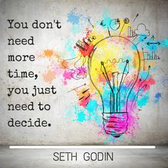 You don't need more time, you just need to decide