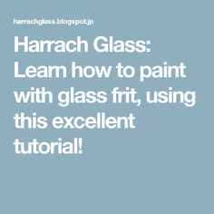 Harrach Glass: Learn how to paint with glass frit, using this excellent tutorial!