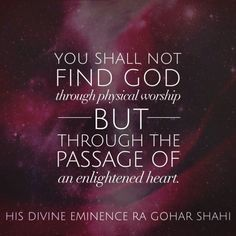 #QuoteoftheDay 'You shall not find God through physical worship but through the passage of an enlightened heart.' - His Divine Eminence RA Gohar Shahi  #RiazAhmedGoharShahi #GoharShahi #worship #physicalworship #physical #metaphysical #mysticism #spirituality #ascension #paradigmshift #spiritualjourney #spiritualawakening #philosophy #spiritualgrowth #meditation #meditate #enlightenment #heartfelt #realization #dailyinspiration #wordstoliveby #wordstoremember #quotestoliveby…