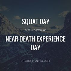"""Every time you finish squatting a heavy set and wonder: """"how come I'm still alive?""""."""