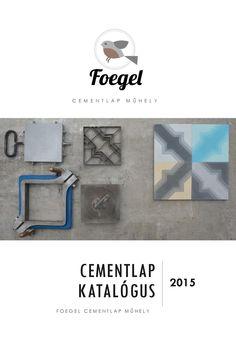 Cement tile catalogue by Foegel    Közel 60 féle cementlap mintából válogathatsz.  Böngészd át, rendelj, tervezz egyedi, saját cementlapokat!  Műhelyünk Miskolcon található, a lapokat hagyományos technikával, kézzel készítjük.  Ha saját cementlap ötleted van - legyen szó egyedi mintáról, vagy színekről - keress minket bátran.   Referenciaprojekteket is keresünk, nyitottak vagyunk minden újdonságra.