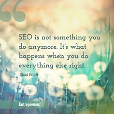 """""""SEO is not something you do anymore. It's what happens when you do everything else right."""" -- Chad Pollitt"""