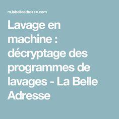 Lavage en machine: décryptage des programmes de lavages - La Belle Adresse
