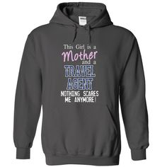 This girl is a MOTHER and a TRAVEL AGENT nothing scares T Shirt, Hoodie, Sweatshirt