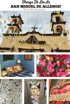 Things to Do in San Miguel de Allende! Here is my list after my amazing visit there!