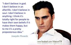 Joaquin Phoenix, atheist my boo. Atheist Agnostic, Atheist Quotes, Anti Religion, Religion And Politics, Famous Atheists, Secular Humanism, Buddhist Quotes, Religious People, Believe In God