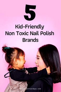 5 Kid-Friendly Non Toxic Nail Polish Brands | Kid Friendly Beauty