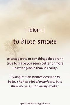 A useful idiom for your English. Have you every blown smoke? Or do you know anyone who often does?
