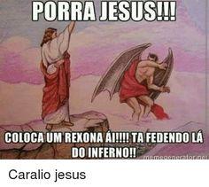 Jesus, Pt-Br (Brazilian Portuguese), and Ais: PORRA JESUS!!!   COLOCAIUMREXONA AI!!!! FEDENDOLA   DO INFERNO!!  Caralio jesus