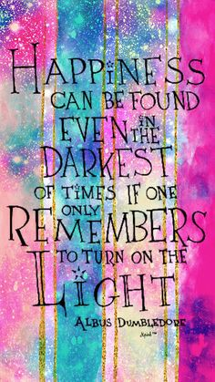 Happiness Can Be Found Even In The Darkest Of Times If One Only Remembers
