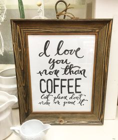 """Makes a super cute Valentines day gift for your coffee lovin' Valentine!  8x10  """"I love you more than coffee...""""  Art print.  Hand written black on white by Houseof3"""