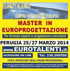 MASTER EUROPROGETTAZIONE   A PERUGIA   25 .27 MARZO 2014  L'edizione del Master intensivo in Europrogettazione  è aperto a diplomati, Laureati, Commercialisti, Architetti, Ingegneri e a tutti i Professionisti che vogliono avere le competenze specialistiche dell' Europrogettista.     CENTRO STUDI R&S EUROPEI   EUROTALENTI - Tel. 330-266500 Sito web: www.eurotalenti.it - E-mail: direzione@eurotalenti.it