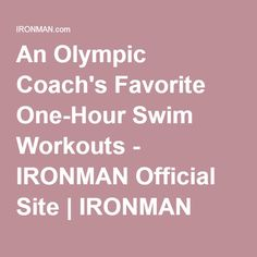 An Olympic Coach's Favorite One-Hour Swim Workouts - IRONMAN Official Site | IRONMAN triathlon 140.6 & 70.3
