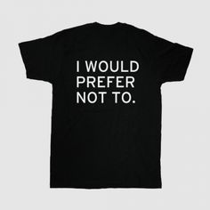 Bartleby Shirt Melville House Books - Nope T Shirt - ideas of Nope T Shirt - Bartleby Shirt from Melville House featuring the memorable quote from Bartleby the Scrivener. T Shirt Fonts, Cool Shirts, Tee Shirts, Indie, Hipster, Punk, Funny Tees, Shirts With Sayings, What To Wear