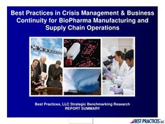 Best Practices in Crisis Management and Business Continuity for BioPharma Manufacturing and Supply Chain Operations (Research Summary) by Best Practices, LLC via Slideshare