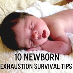 10 Newborn Exhaustion Survival Tips -- everything Haley says is true, true, true.