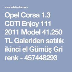 Opel Corsa 1.3 CDTI  Enjoy 111 2011 Model 41.250 TL Galeriden satılık ikinci el Gümüş Gri renk - 457448293
