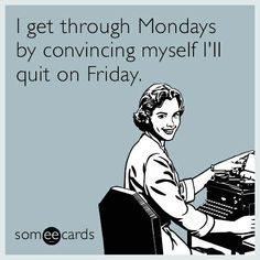 Free and Funny Workplace Ecard: I get through Mondays by convincing myself I'll quit on Friday. Create and send your own custom Workplace ecard. Funny Friday Memes, Friday Humor, Funny Quotes, Funny Memes, Hilarious, Humor Quotes, Videos Funny, Job Humor, Job Memes
