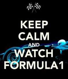 KEEP CALM AND WATCH FORMULA1