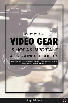 Your Video Camera + Gear ARE NOT as Important as You Think (and Here's Why)