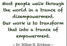Google Image Result for http://www.wholelifehypnosis.com/wp-content/uploads/2012/02/Milton-Erickson-quote1.png