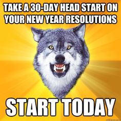 Take A 30 Day Head Start On Your New Year Resolutions... START TODAY