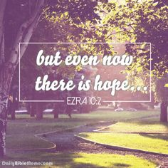 Ezra 10:2 but even now, there is hope.
