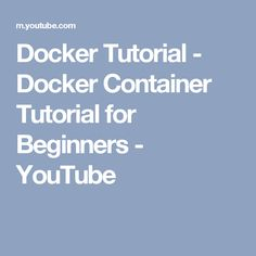 Docker Tutorial - Docker Container Tutorial for Beginners - YouTube