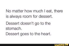 Home is where the heart is, and that's where your dessert goes.... therefore....