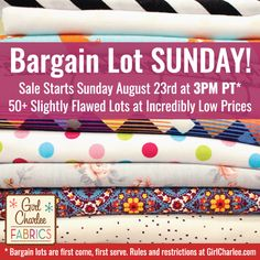 Girl Charlee Fabrics is mixing it up again!  We have our next Bargain Lot Sale starting this SUNDAY, August 23rd at 3:00PM PT!  There are over 50 lots of slightly flawed fabrics in beautiful selections of prints and solids, all at incredibly low prices. Mark your calendar and set your alarm because these sell quickly!